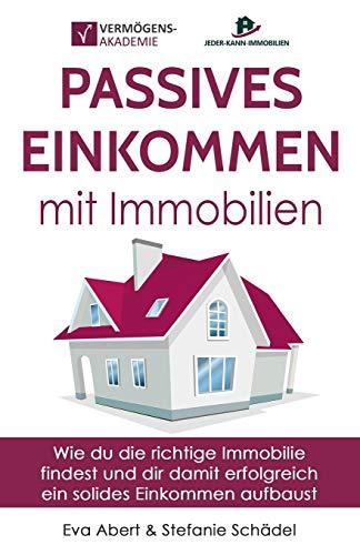 Passives Einkommen mit Immobilien: Wie du die richtige Immobilie findest und dir damit erfolgreich ein solides Einkommen aufbaust